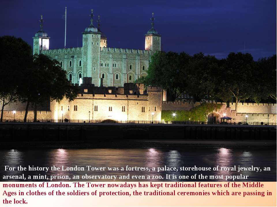 For the history the London Tower was a fortress, a palace, storehouse of roya...