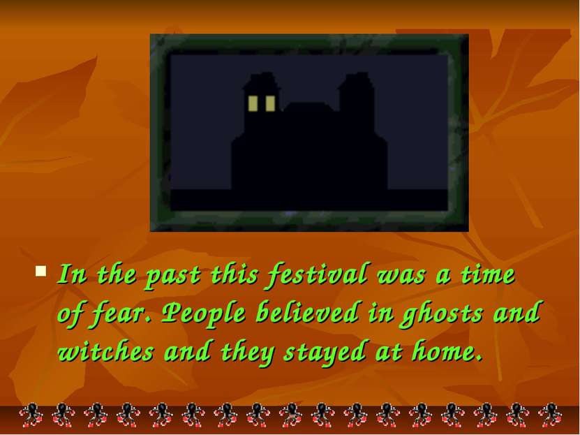 In the past this festival was a time of fear. People believed in ghosts and w...