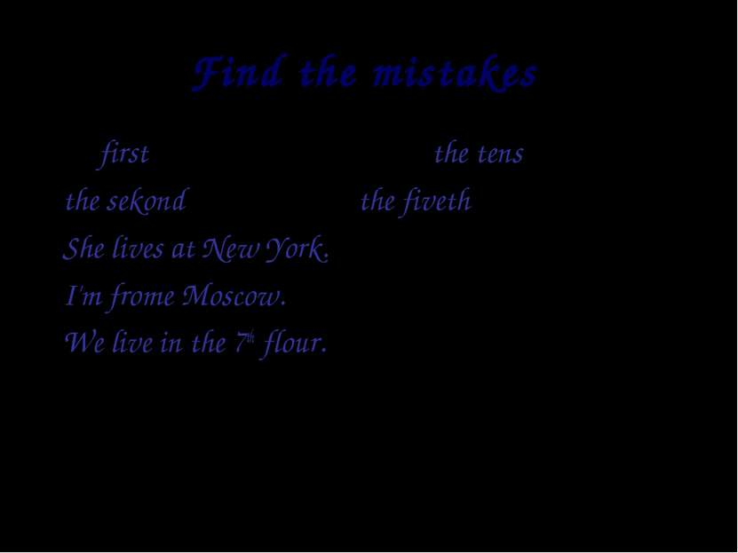 Find the mistakes first the tens the sekond the fiveth She lives at New York....