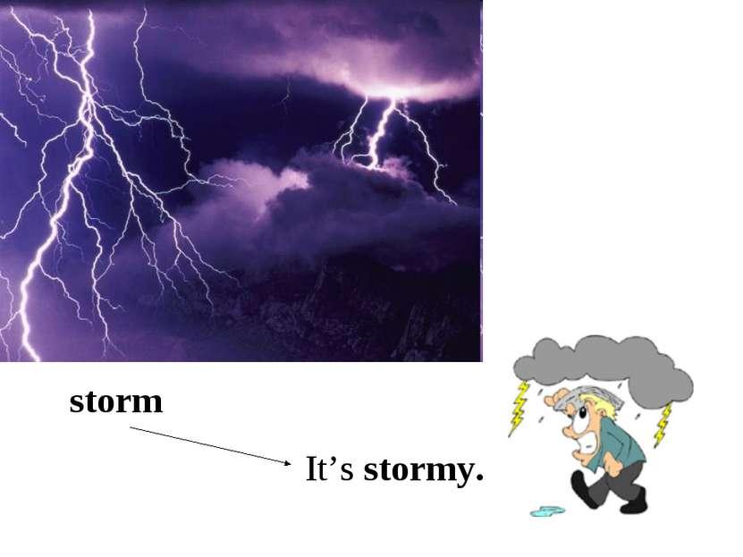 It's stormy. storm