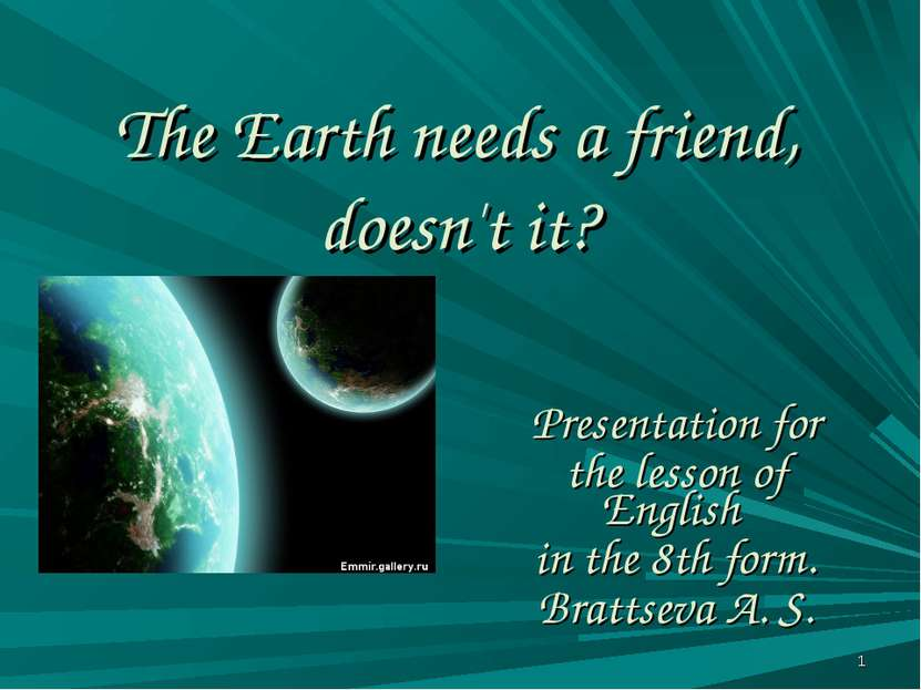 The Earth needs a friend, doesn't it? Presentation for the lesson of English ...
