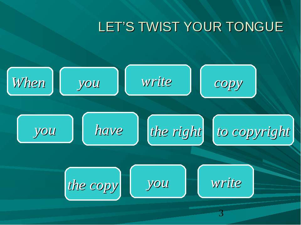 LET'S TWIST YOUR TONGUE When write copy you the right to copyright the copy y...