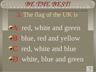 3. The flag of the UK is A red, white and green B blue, red and yellow C red,...