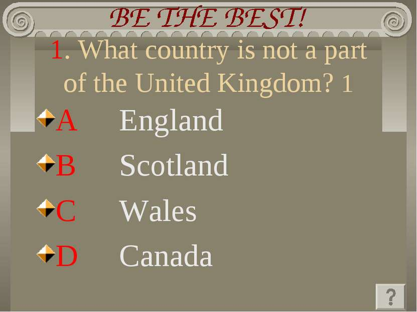 1. What country is not a part of the United Kingdom? 1 A England B Scotland C...