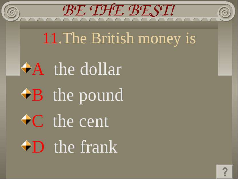 11.The British money is A the dollar B the pound C the cent D the frank