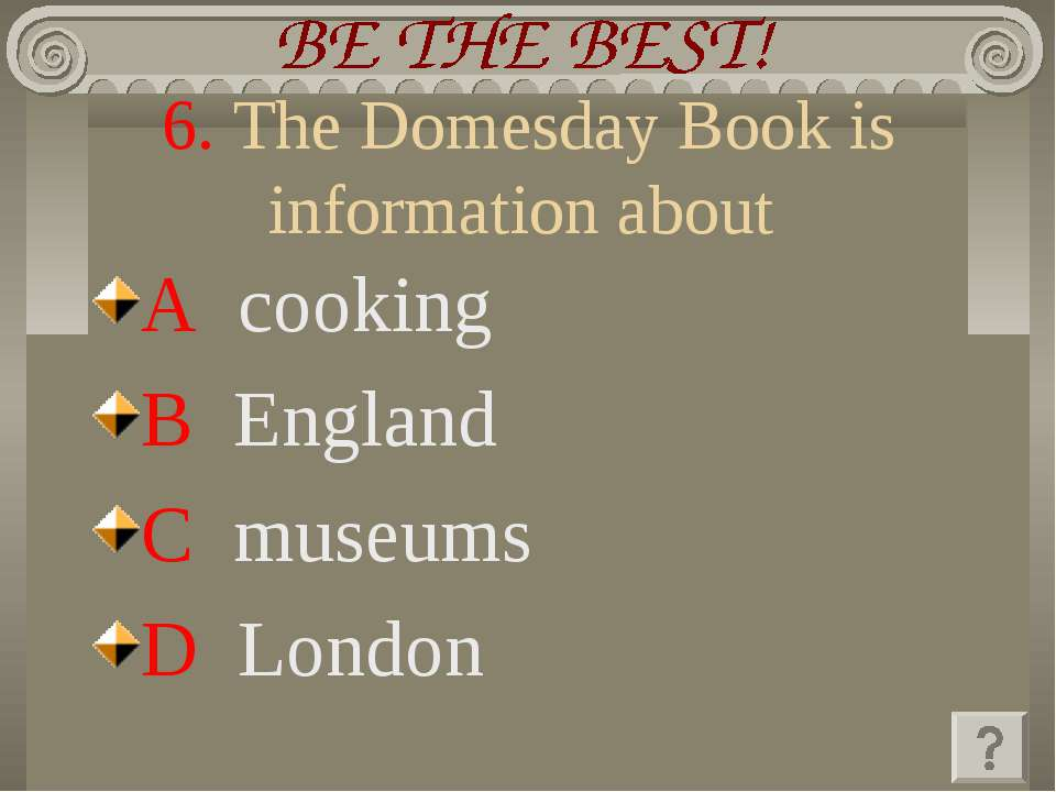 6. The Domesday Book is information about A cooking B England C museums D London