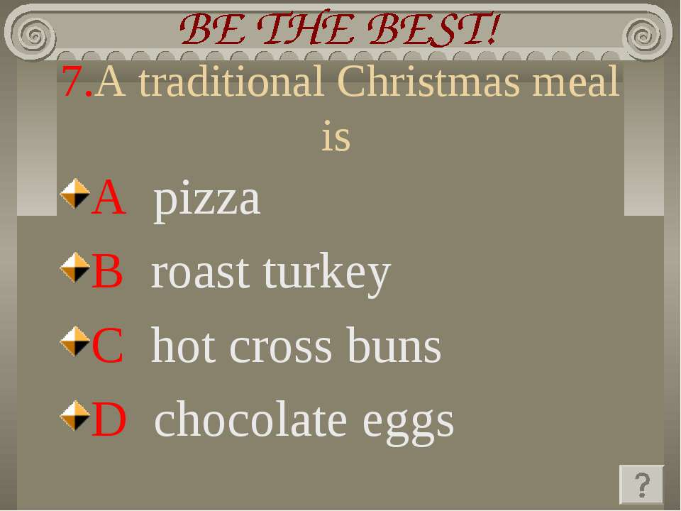 7.A traditional Christmas meal is A pizza B roast turkey C hot cross buns D c...
