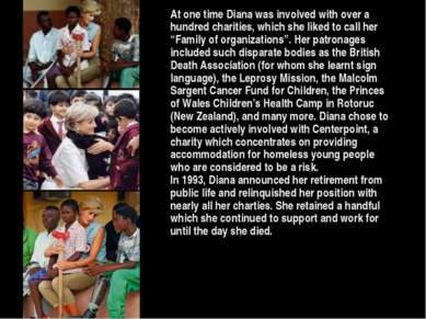 At one time Diana was involved with over a hundred charities, which she liked...