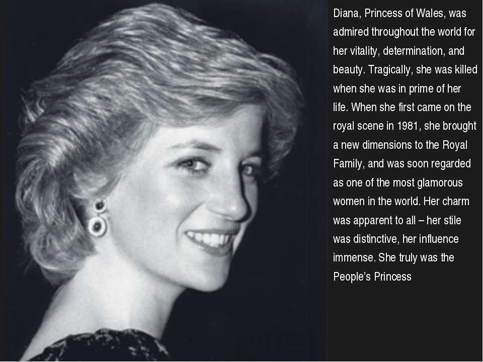 Diana, Princess of Wales, was admired throughout the world for her vitality, ...