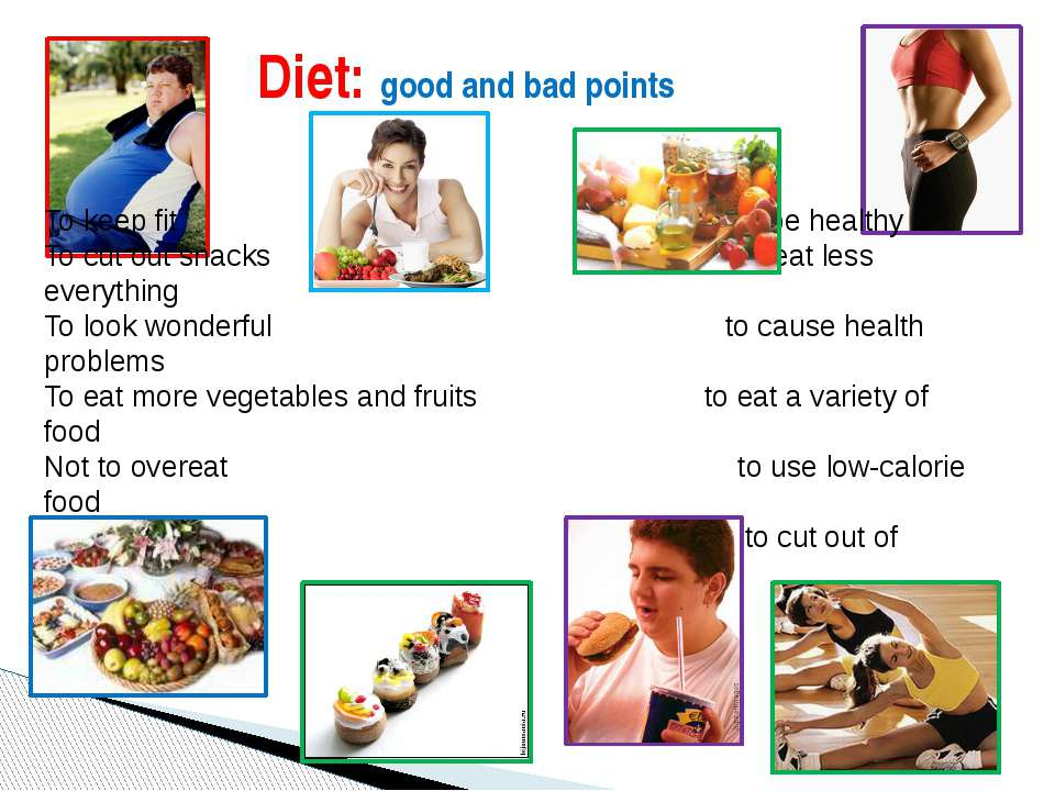 Diet: good and bad points To keep fit to be healthy To cut out snacks to eat ...