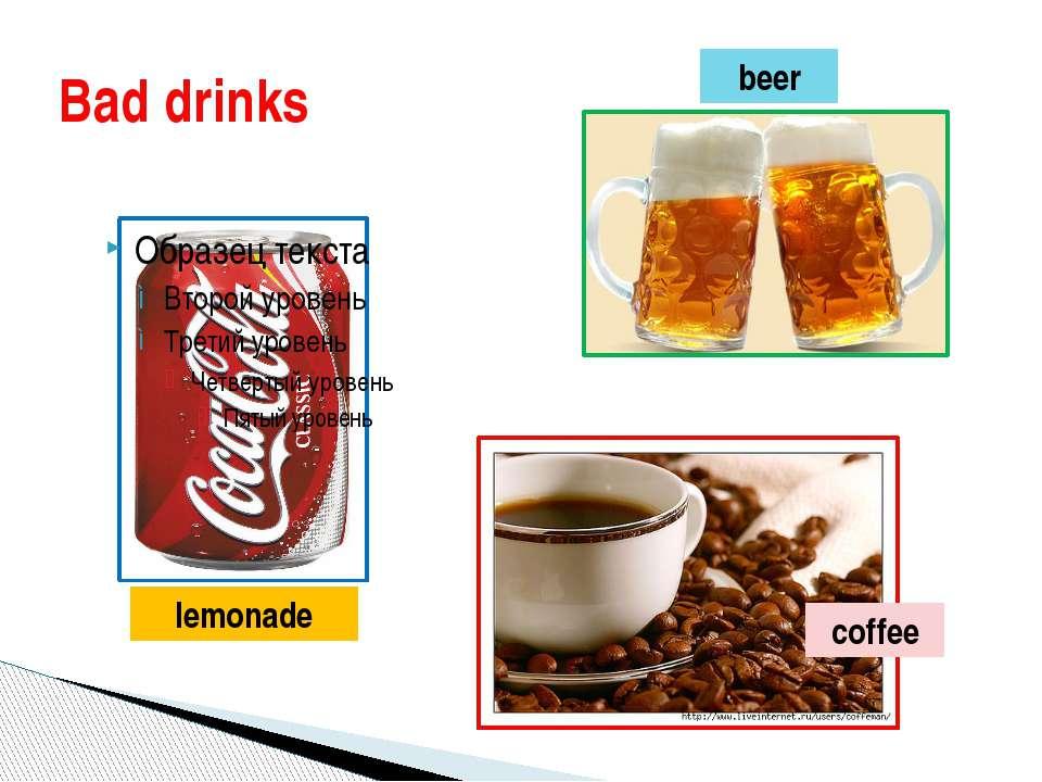 Bad drinks lemonade beer coffee