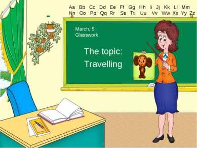 The topic: Travelling Aa Bb Cc Dd Ee Ff Gg Hh Ii Jj Kk Ll Mm Nn Oo Pp Qq Rr S...