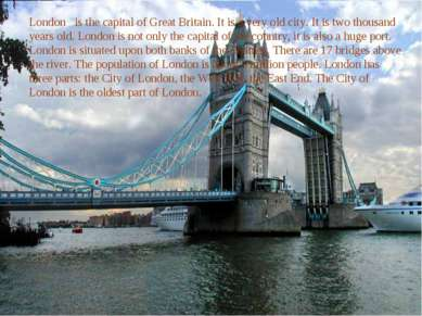 London is the capital of Great Britain. It is a very old city. It is two thou...