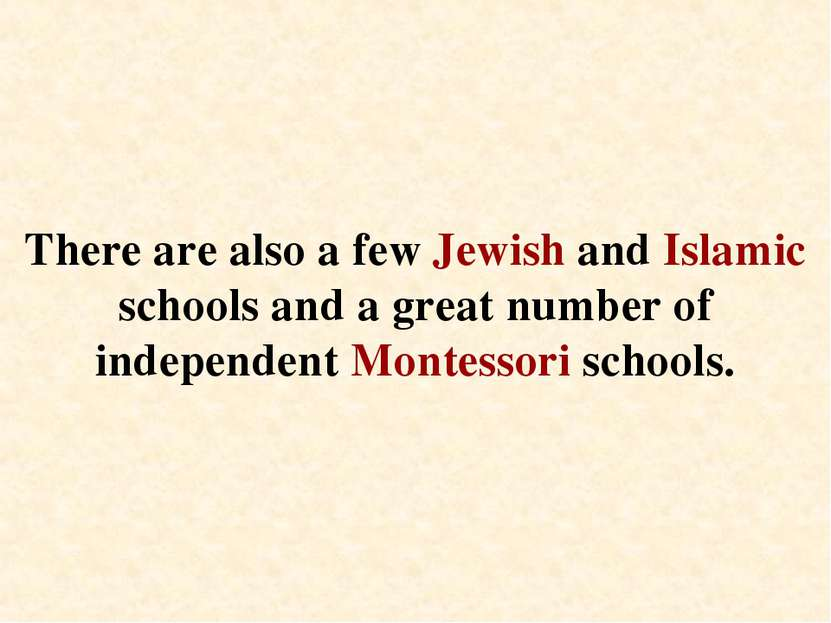 There are also a few Jewish and Islamic schools and a great number of indepen...