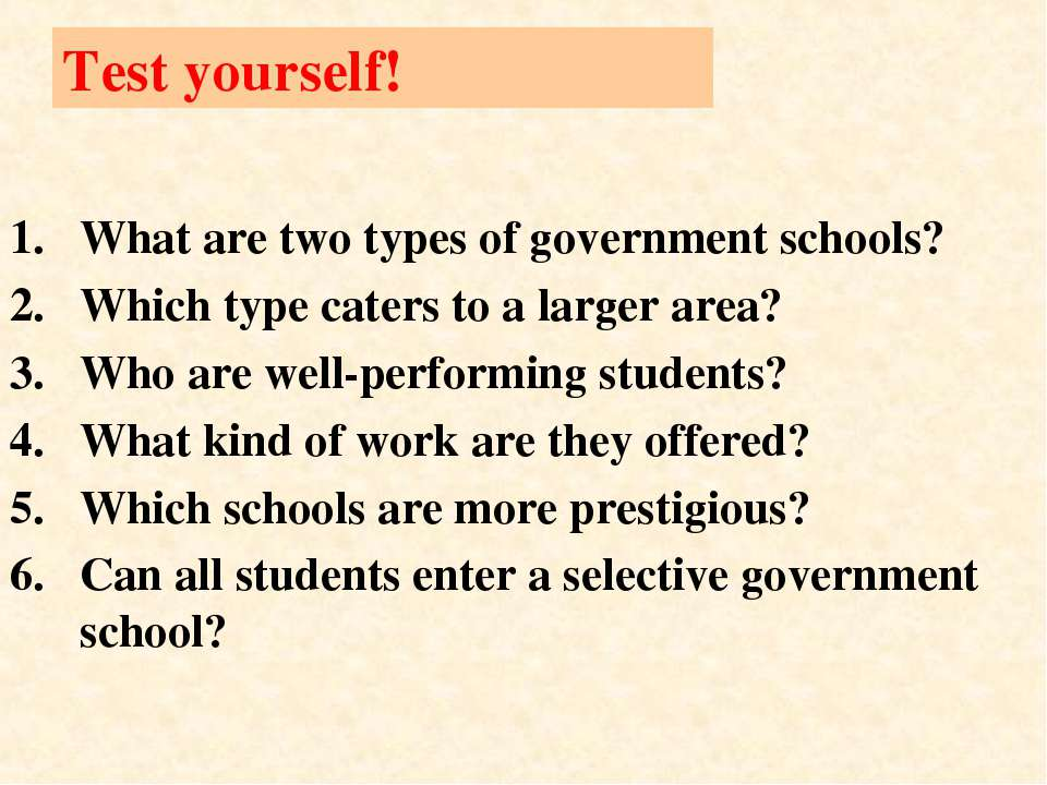 Test yourself! What are two types of government schools? Which type caters to...