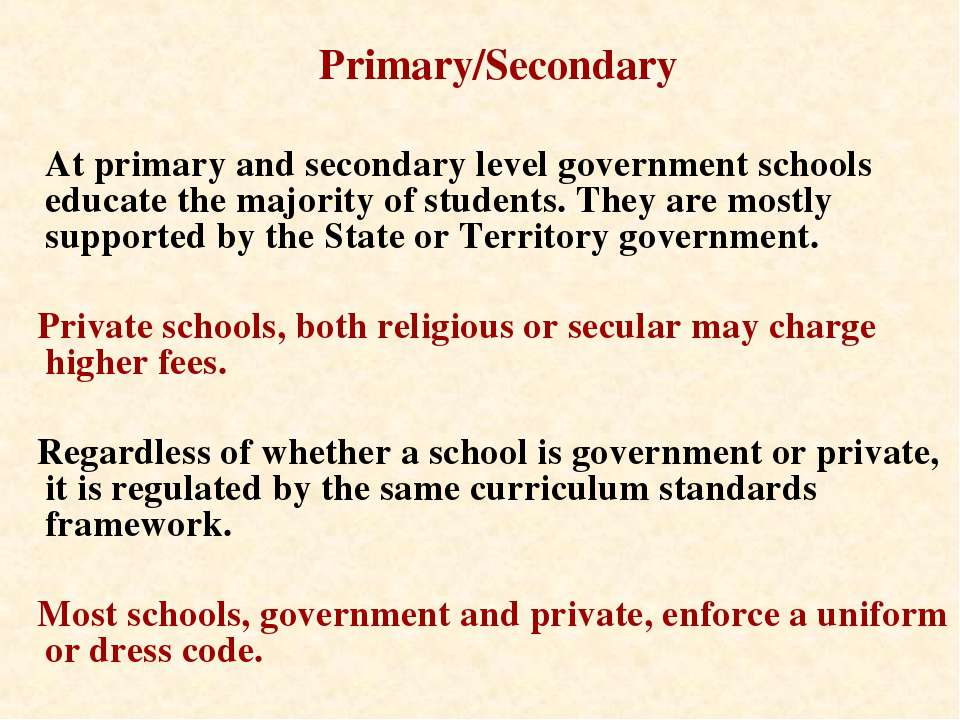 Primary/Secondary At primary and secondary level government schools educate t...