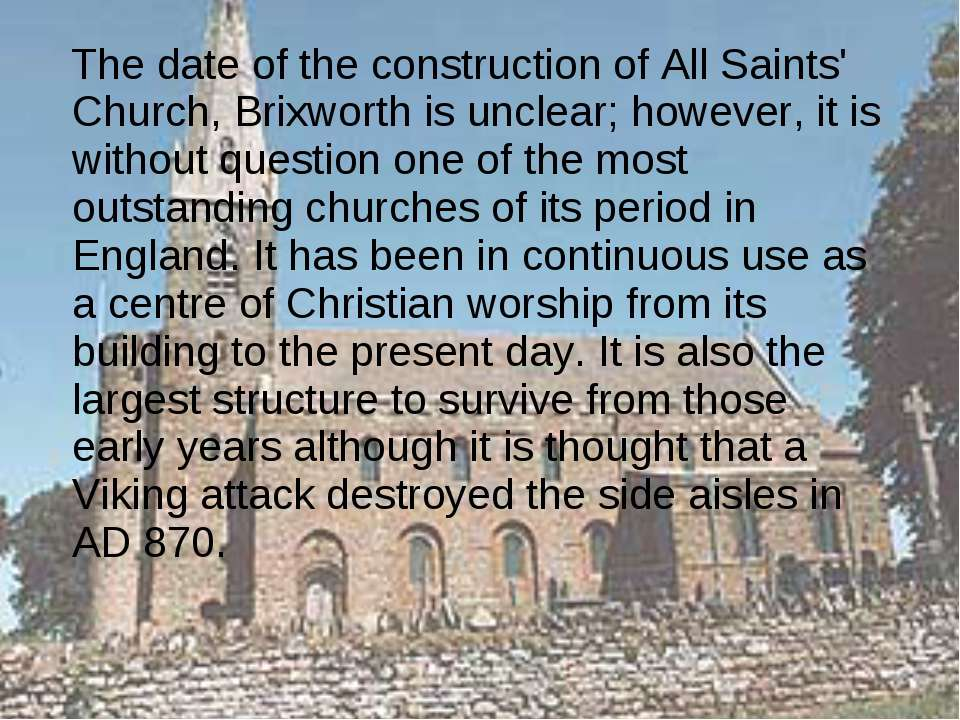 The date of the construction of All Saints' Church, Brixworth is unclear; how...