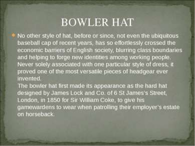 BOWLER HAT No other style of hat, before or since, not even the ubiquitous ba...