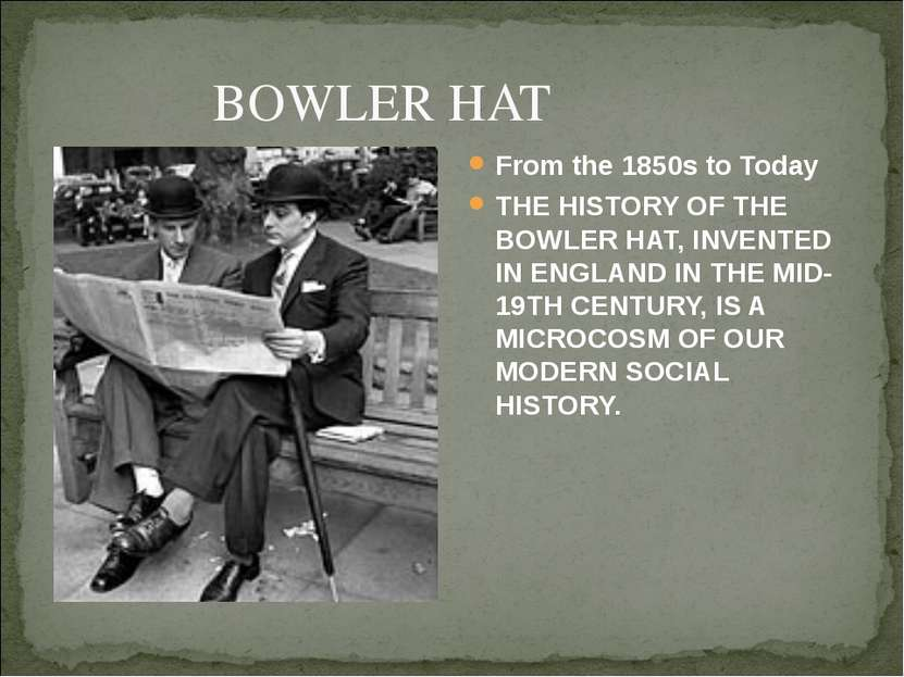 BOWLER HAT From the 1850s to Today THE HISTORY OF THE BOWLER HAT, INVENTED IN...