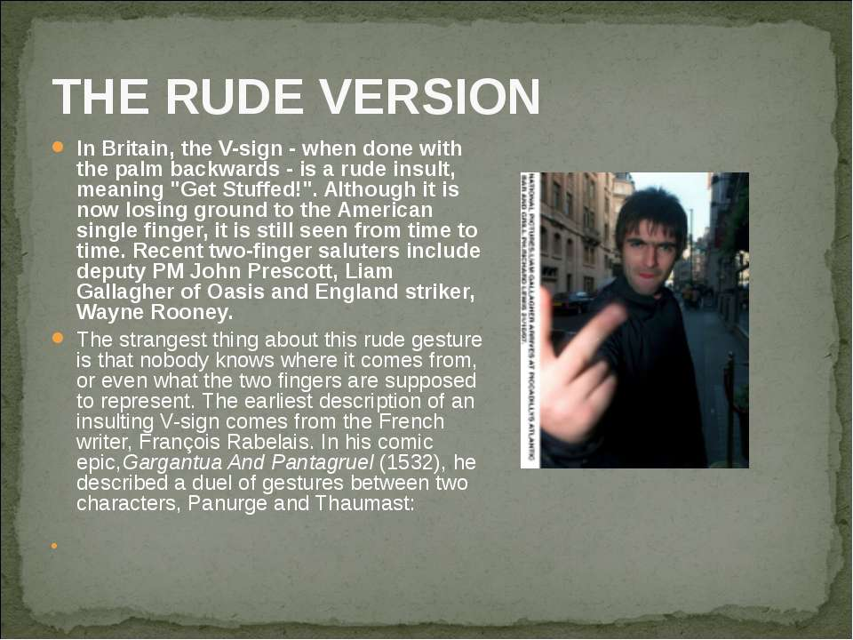 THE RUDE VERSION In Britain, the V-sign - when done with the palm backwards -...