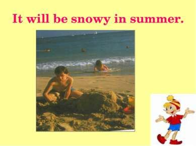 It will be snowy in summer.