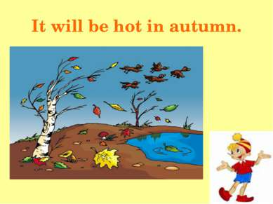 It will be hot in autumn.