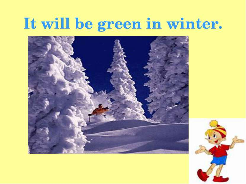 It will be green in winter.