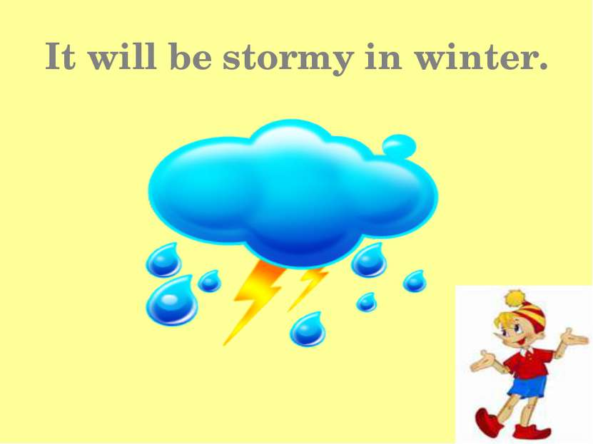 It will be stormy in winter.