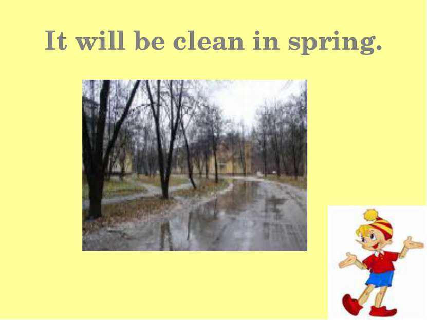 It will be clean in spring.