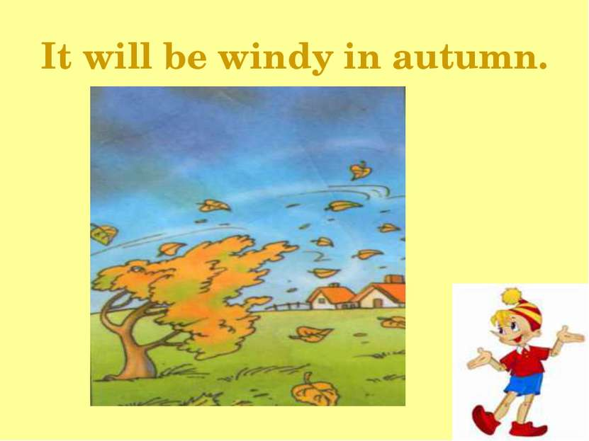 It will be windy in autumn.