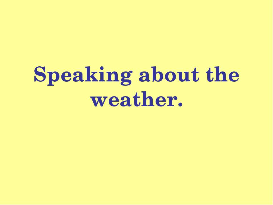 Speaking about the weather.