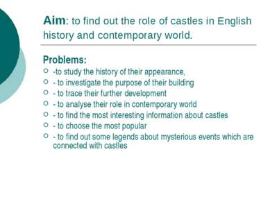 Aim: to find out the role of castles in English history and contemporary worl...