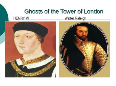 Ghosts of the Tower of London HENRY VI Walter Raleigh