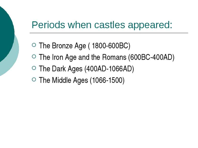 Periods when castles appeared: The Bronze Age ( 1800-600BC) The Iron Age and ...