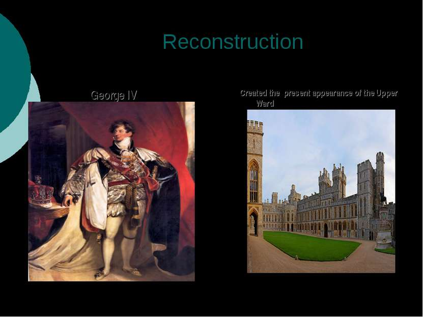 Reconstruction George IV Created the present appearance of the Upper Ward