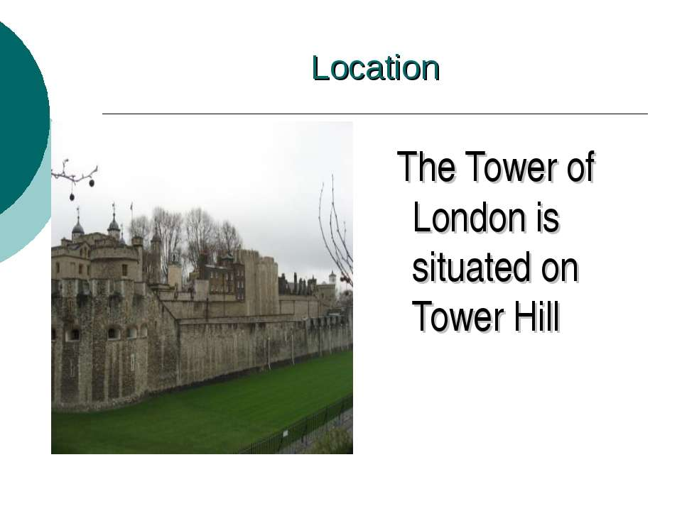 Location The Tower of London is situated on Tower Hill