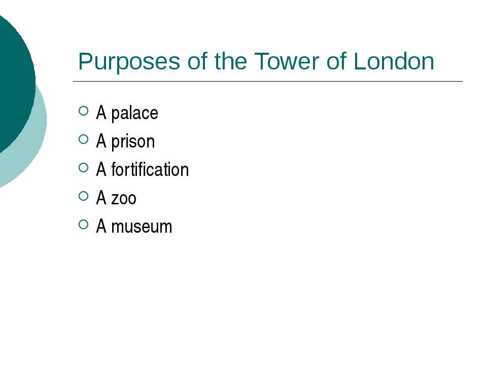 Purposes of the Tower of London A palace A prison A fortification A zoo A museum