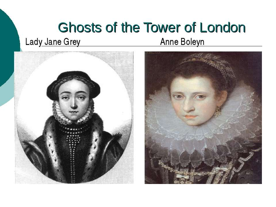 Ghosts of the Tower of London Lady Jane Grey Anne Boleyn