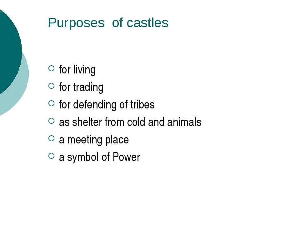 Purposes of castles for living for trading for defending of tribes as shelter...