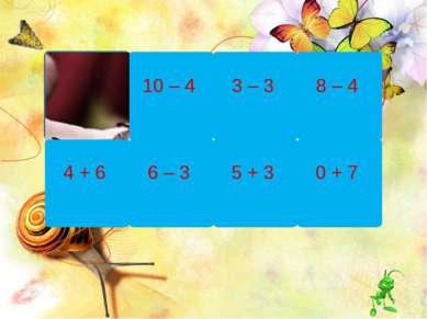 4 + 6 10 – 4 6 – 3 3 – 3 5 + 3 8 – 4 0 + 7 7 – 2