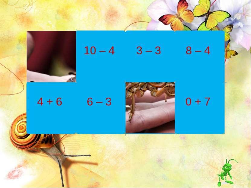 4 + 6 10 – 4 6 – 3 3 – 3 5 + 3 8 – 4 0 + 7