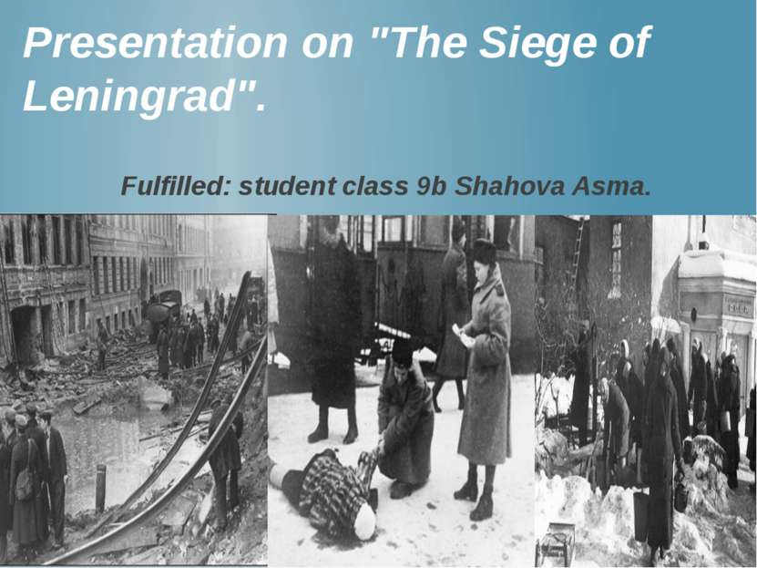 "Presentation on ""The Siege of Leningrad"". Fulfilled: student class 9b Shahova..."