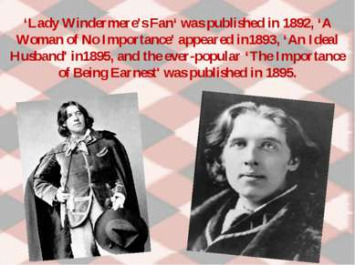 'Lady Windermere's Fan' was published in 1892, 'A Woman of No Importance' app...