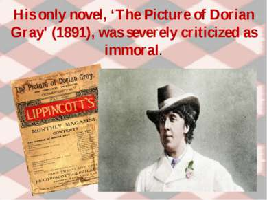 His only novel, 'The Picture of Dorian Gray' (1891), was severely criticized ...