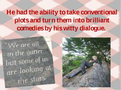 He had the ability to take conventional plots and turn them into brilliant co...