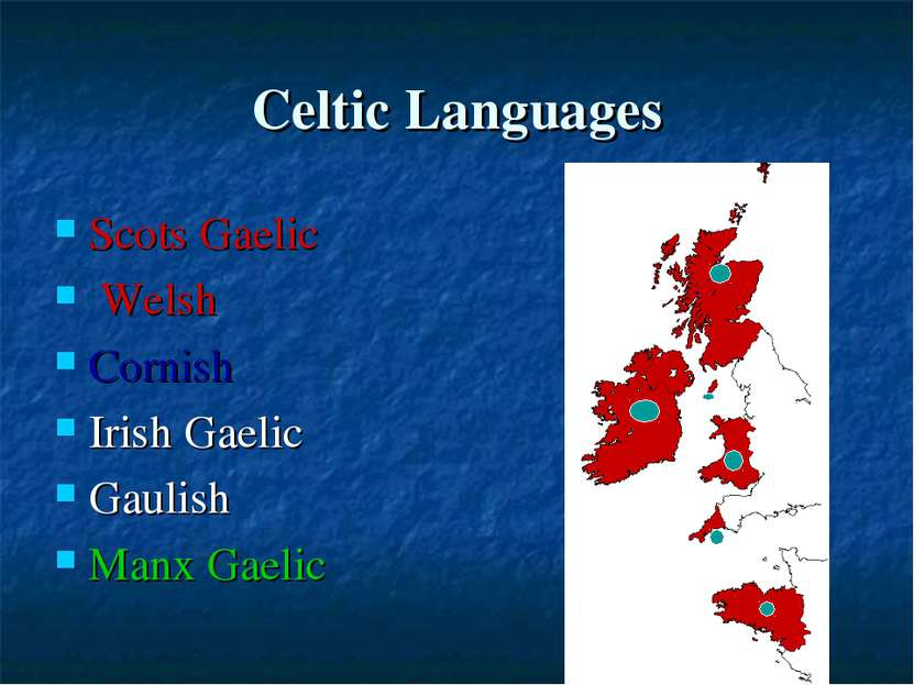 Сeltic Languages Scots Gaelic Welsh Cornish Irish Gaelic Gaulish Manx Gaelic