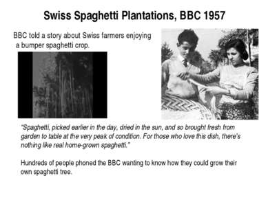 Swiss Spaghetti Plantations, BBC 1957 BBC told a story about Swiss farmers en...
