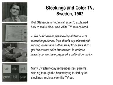 "Stockings and Color TV, Sweden, 1962 Kjell Stensson, a ""technical expert"", ex..."