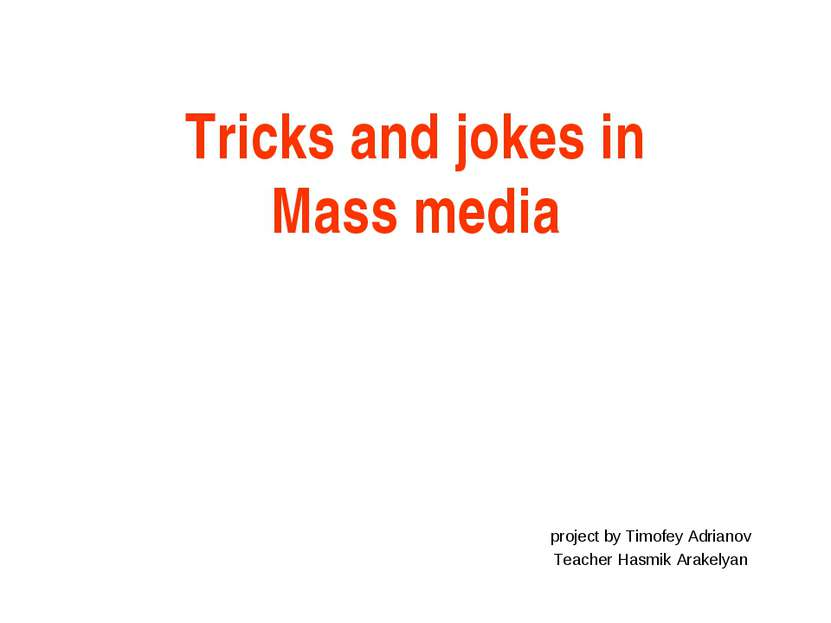 Tricks and jokes in Mass media project by Timofey Adrianov Teacher Hasmik Ara...
