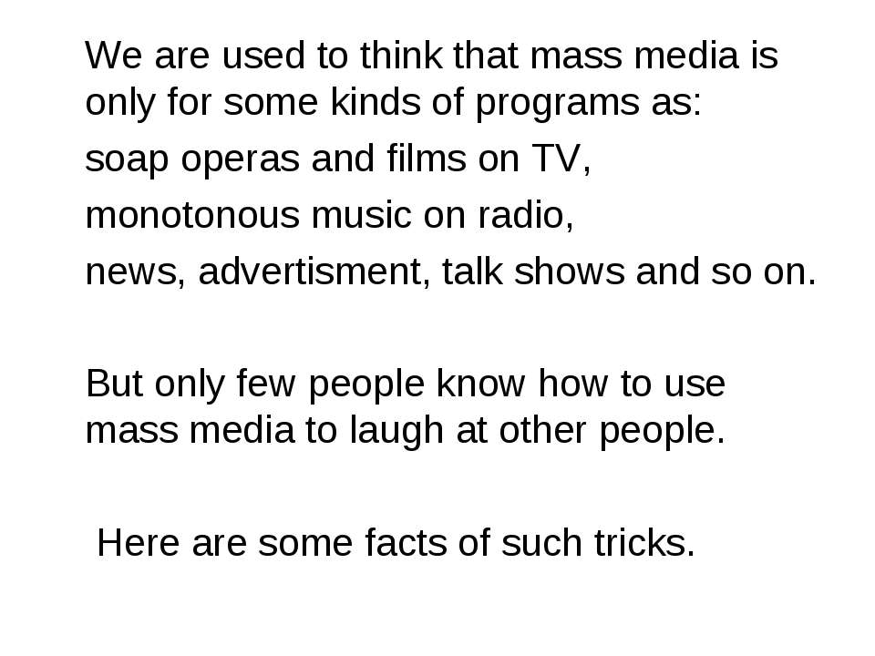 We are used to think that mass media is only for some kinds of programs as: s...